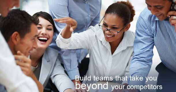 Build teams that move you beyond your competitors